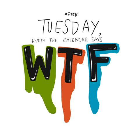 After Tuesday, even the calendar says WTF word vector illustration