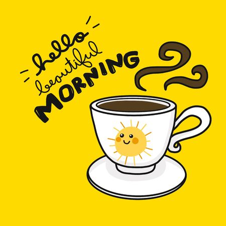 Hello beautiful morning sun smile and coffee cup cartoon vector illustration