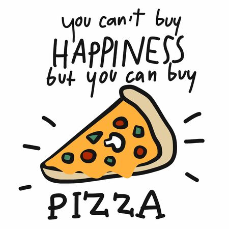 You cant buy happiness but you can buy pizza cartoon vector illustration doodle style Иллюстрация