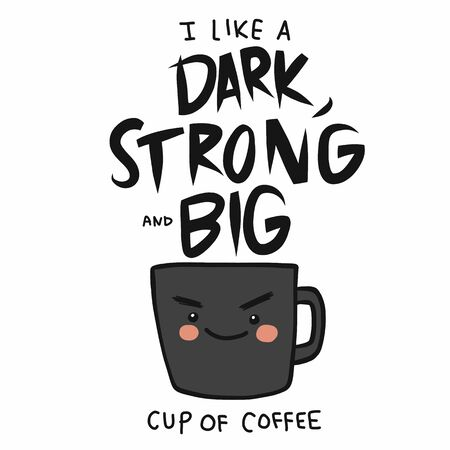 I like a Dark, Strong and Big cup of coffee cartoon vector illustration