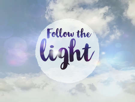 Follow the light word in round shape on cloudy blue sky background