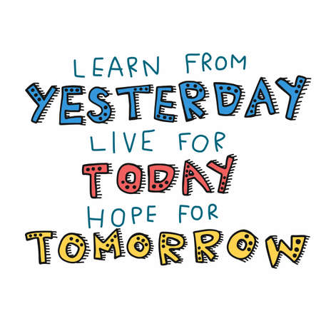 Learn from yesterday, live for today, hope for tomorrow word lettering comic style cartoon vector illustration Vektorové ilustrace