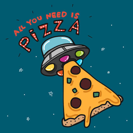 All you need is Pizza, UFO kidnap piece of pizza cartoon vector illustration