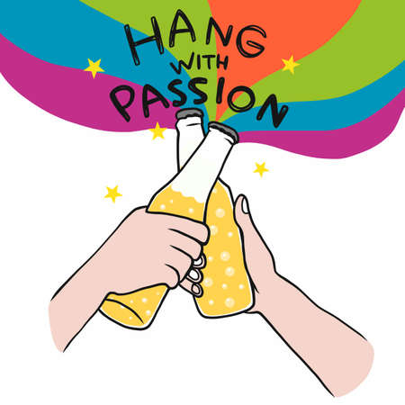 Hang with passion, Beer bottle cheers cartoon vector illustration
