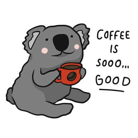 Koala drink coffee, Coffee is so good cartoon vector illustration