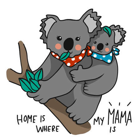 Home is where my mama is, Mother and baby koala cartoon vector illustration