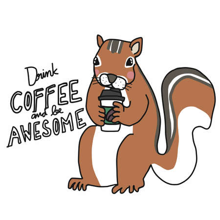 Squirrel drink coffee cup, Drink coffee and be awesome cartoon vector illustration