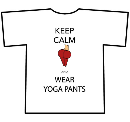 bum: KEEP CALM AND WEAR YOGA PANTS T-shirt design with womans bum