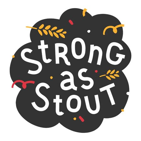 Handdrawn flat illustration with background. Handwritten lettering for oktoberfest. Good for poster, sticker or t-shirt print for october beer festifal. Strong as stout phrase with doodles.