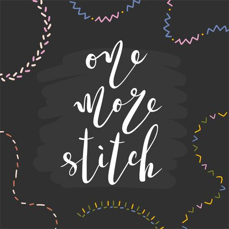 Sewing or embroidery lettering. One more stitch quote decorated with simple doodle illustrations on simple abstract background. Beautiful script calligraphy writing.