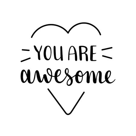 You are awesome, positive motivation, inspirational lettering quote, isolated vector calligraphy writing with doodles, good as t-shirt print, card