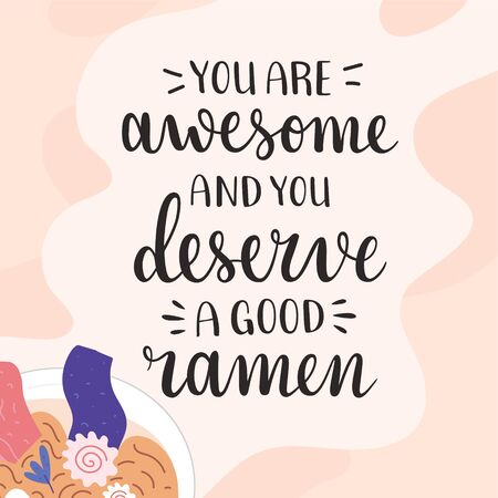 Ramen lettering, you are awesome and you deserve tasty ramen, motivation and inspiration lettering quote for ramen shop, cafe, or asian food restaurant, vector banner