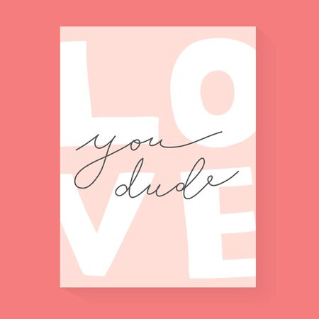 Love you, dude romantic card for boyfriend with handwritten lettering, handwritten motivation, modern greeting card for valentine day, trendy inspirational quote, vector typography