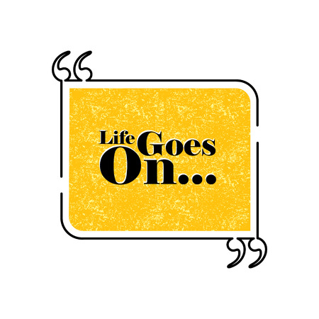 goes: life goes on quote text bubble vector graphic design using black line
