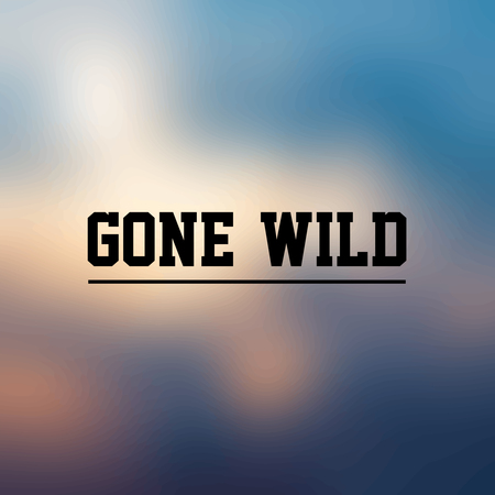 gone wild. Inspiration and motivation quote Illustration