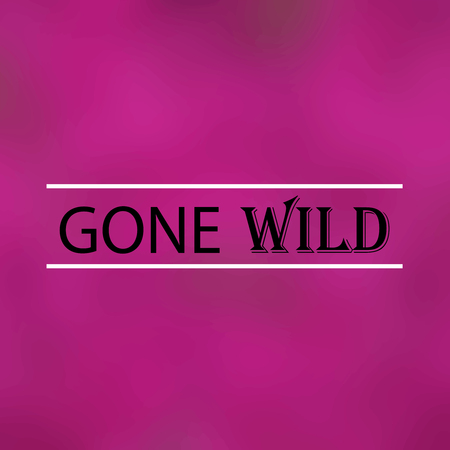 gone wild. Inspirational and motivation quote Illustration