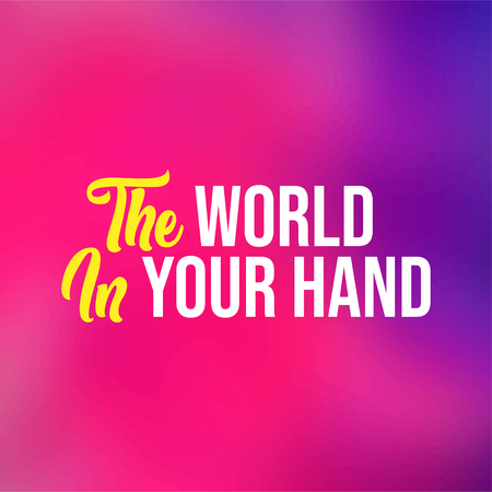 The world in your hand. Life quote with modern background vector illustration Ilustração