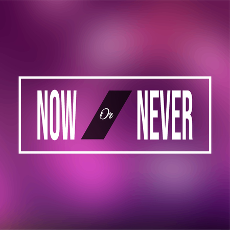 now or never. Motivation quote with modern background vector illustration