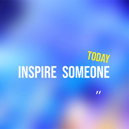 inspire someone today. successful quote with modern background vector illustration
