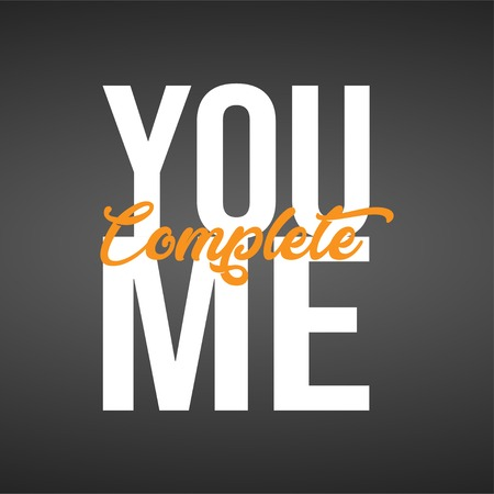 you complete me. Life quote with modern background vector illustration