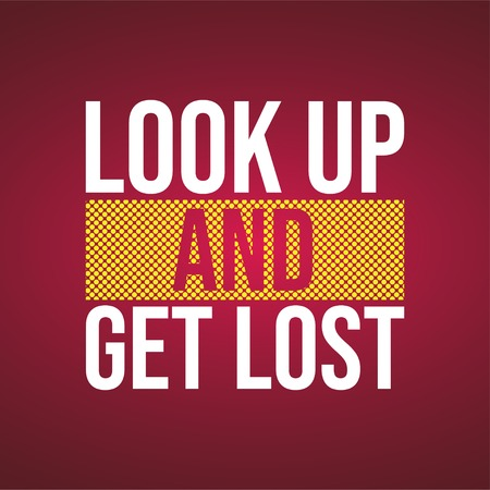 look up and get lost. Life quote with modern background vector illustration Vettoriali