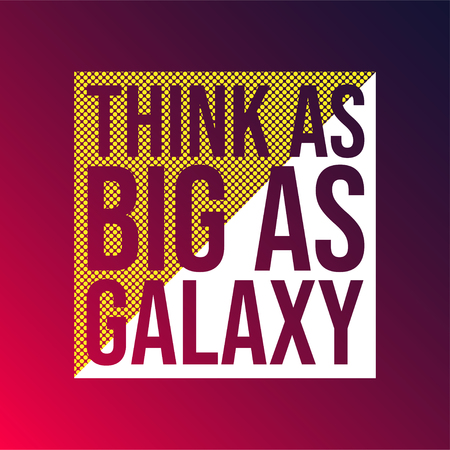 Think as big as galaxy. Life quote with modern background vector illustration