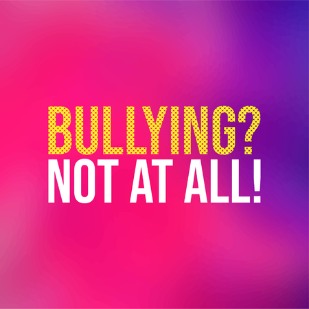 Bullying Not at all. Life quote with modern background vector illustration