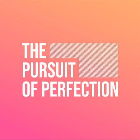 The pursuit of perfection. Life quote with modern background vector illustration