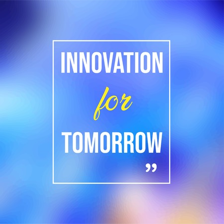 Innovation for tomorrow. Life quote with modern background vector illustration Ilustração