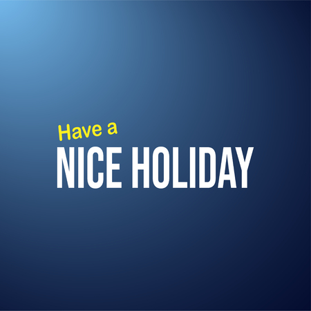 Have a nice holiday. Life quote with modern background vector illustration