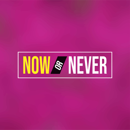 Now or never. Life quote with modern background vector illustration Ilustração