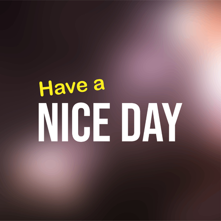 Have a nice day. Life quote with modern background vector illustration Ilustração