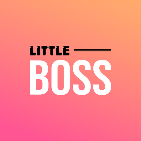 little boss. Life quote with modern background vector illustration