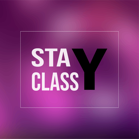 stay classy. Life quote with modern background vector illustration Ilustração