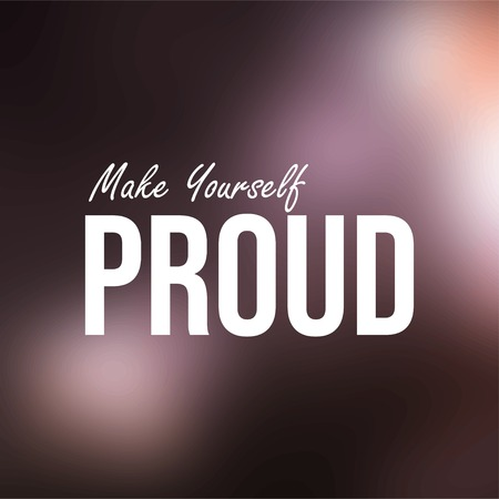 make yourself proud. Life quote with modern background vector illustration