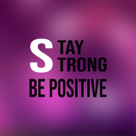 stay strong be positive. Life quote with modern background vector illustration Ilustração
