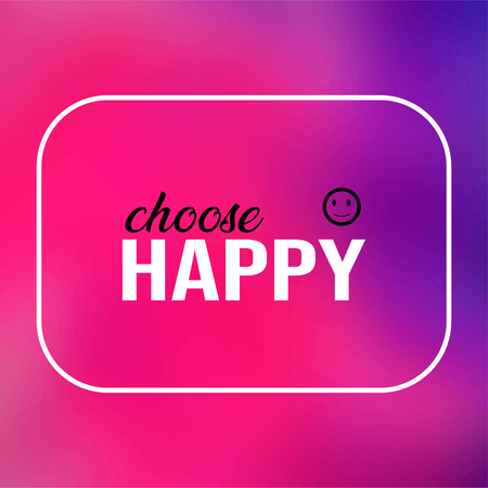 choose happy. Life quote with modern background vector illustration