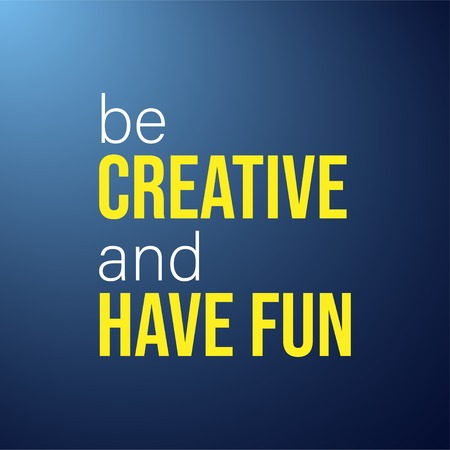 be creative and have fun. Life quote with modern background vector illustration
