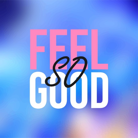 feel so good. Life quote with modern background vector illustration Ilustração