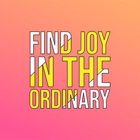 find joy in the ordinary. Life quote with modern background vector illustration