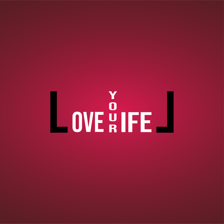 love your life. Life quote with modern background vector illustration