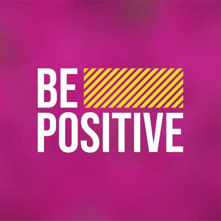 be positive. Life quote with modern background vector illustration