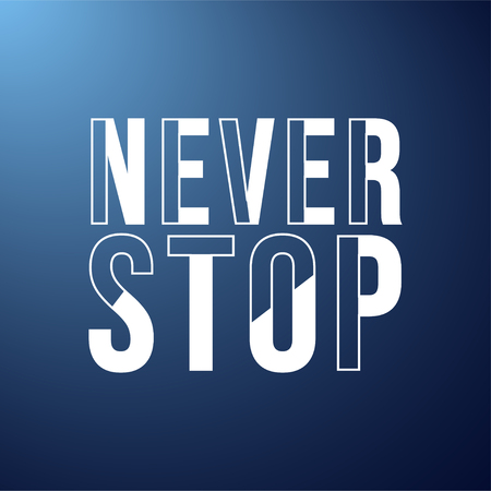 never stop. Life quote with modern background vector illustration