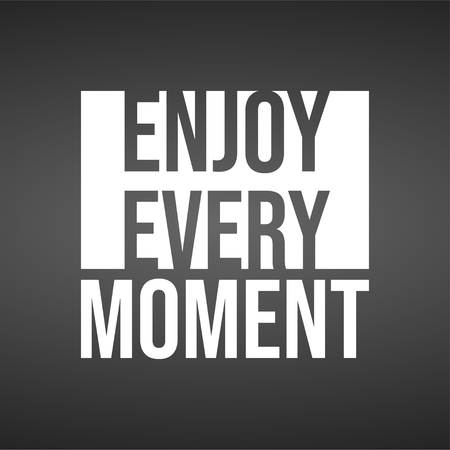 enjoy every moment. Life quote with modern background vector illustration