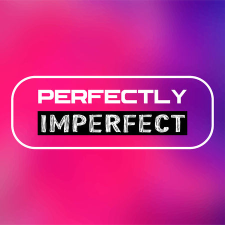 perfectly imperfect. Life quote with modern background vector illustration