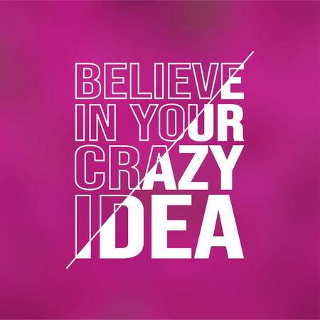 believe in your crazy idea. Life quote with modern background vector illustration