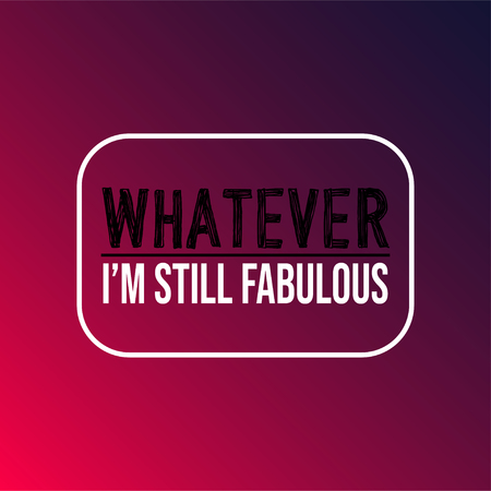 whatever Im still fabulous. Life quote with modern background vector illustration Ilustração