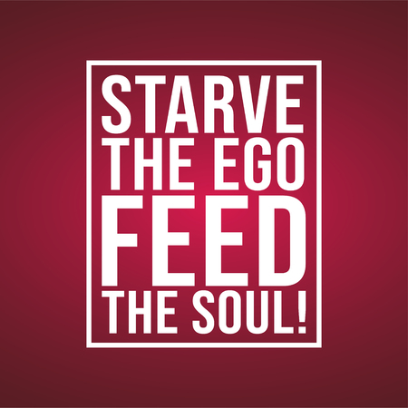 Starve the ego, feed the soul. Motivation quote with modern background vector illustration