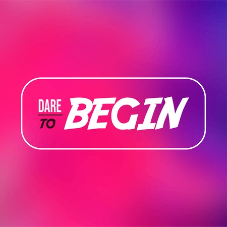 dare to begin. Life quote with modern background vector illustration