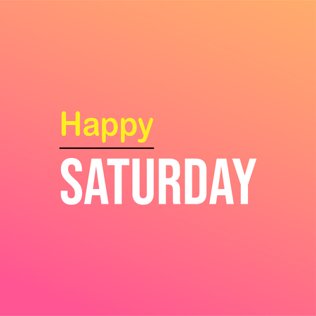 happy Saturday. Life quote with modern background vector illustration